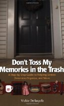 Don't Toss My Memories in the Trash-A Step-by-Step Guide to Helping Seniors Downsize, Organize, and Move By Vickie Dellaquila